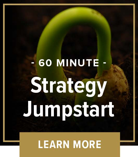 60 minute Strategy Jumpstart - LEARN MORE